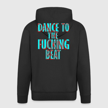 dance to the fucking beat - Men's Premium Hooded Jacket