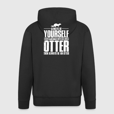 ALWAYS BE YOURSELF EXCEPT IF YOU CAN BE AN OTTER - Männer Premium Kapuzenjacke