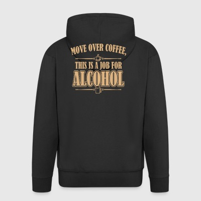 Move over coffee This is a job for Alcohol - Men's Premium Hooded Jacket