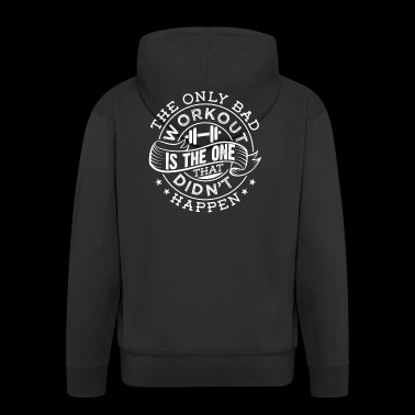 The Only Bad Workout Is The One That Didn't Happen - Männer Premium Kapuzenjacke