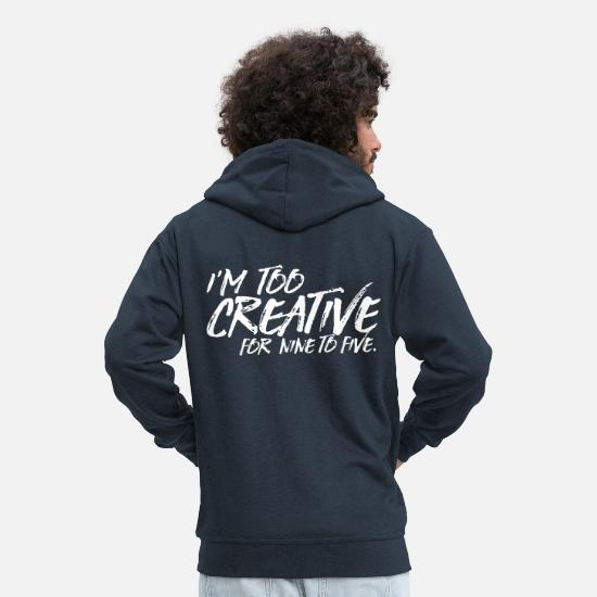 Printmaker Hoodies & Sweatshirts - too creative for nine to five - Men's Premium Zip Hoodie navy