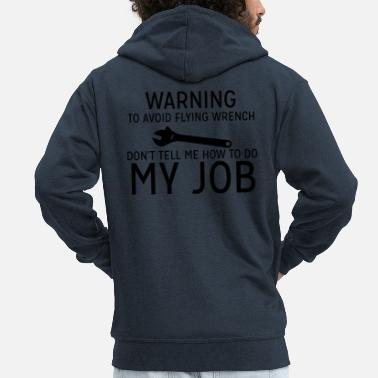 Mechanic Mechanic: Warning - To Avoid Flyin Wrench, Don't - Men's Premium Hooded Jacket