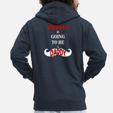 Daddy To Be Daddy - This guy is going to be a daddy - Men's Premium Zip Hoodie