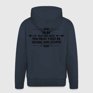 Funny saying about the old become old and wise - Men's Premium Hooded Jacket