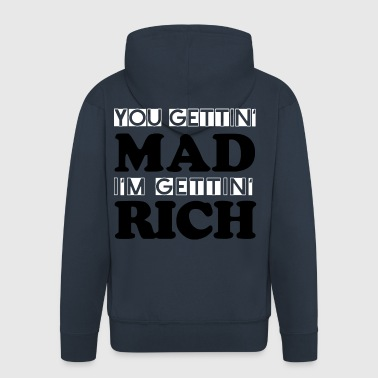 you gettin mad im getting rich capitalism free - Men's Premium Hooded Jacket