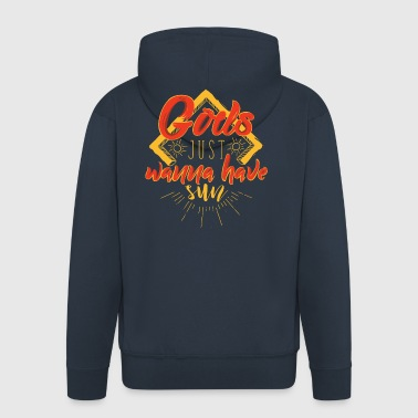 Girls just wanna have sun - Men's Premium Hooded Jacket