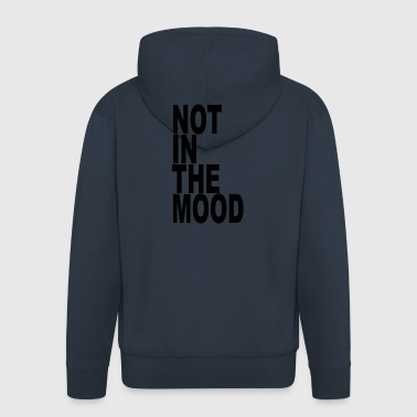 not in the mood - Men's Premium Hooded Jacket