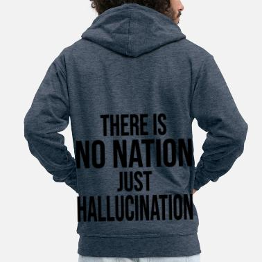 There is no nation just hallucination - Men's Premium Zip Hoodie