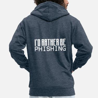 Social Funny hacker I would rather be a phishing hacker - Men's Premium Zip Hoodie
