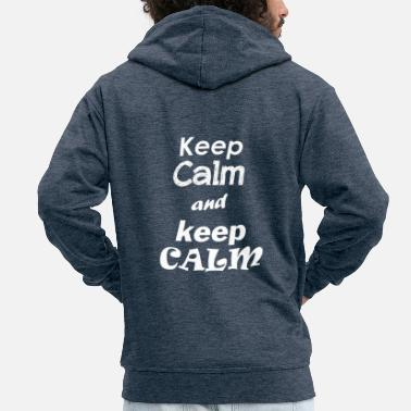 Keep Calm keep calm and keep calm - Männer Premium Kapuzenjacke