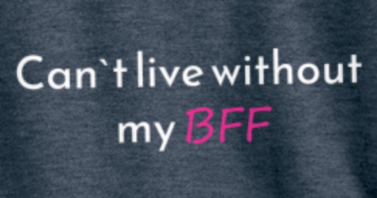 Cant T Live Without My Bff Best Friend Forever Ges Männer Premium