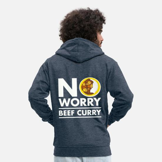 Curry Hoodies & Sweatshirts - No Worry Beef Curry Do not Worry Say Funny - Men's Premium Zip Hoodie heather denim