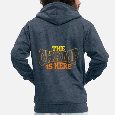 Champ The Champ is here Spruch - Männer Premium Kapuzenjacke