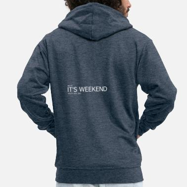 Weekend IT S THE WEEKEND - Weekend - Men's Premium Zip Hoodie