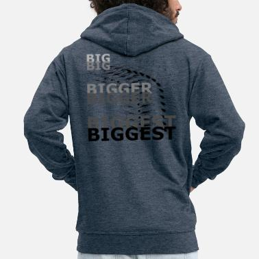 Big Big Bigger Biggest Big Bigger Plus grand - Veste à capuche Premium Homme