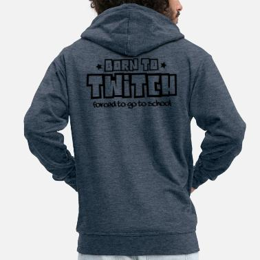 Twitch Born to twitch forced to go to school - Men's Premium Zip Hoodie