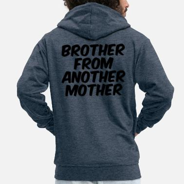 Brother From Another Mother Brother from another mother - Men's Premium Hooded Jacket
