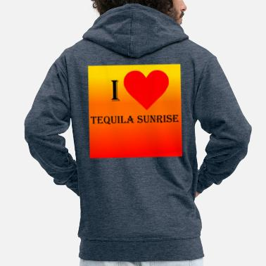 Tequila Sunrise I Love Tequila Sunrise - Men's Premium Hooded Jacket