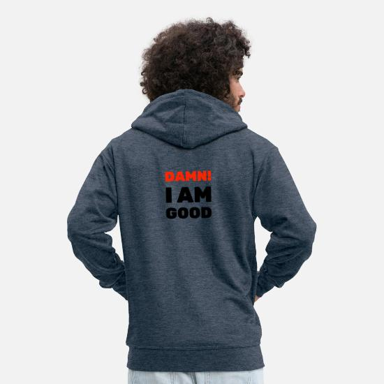 Birthday Hoodies & Sweatshirts - Damn! I am good | Confident, gift - Men's Premium Zip Hoodie heather denim