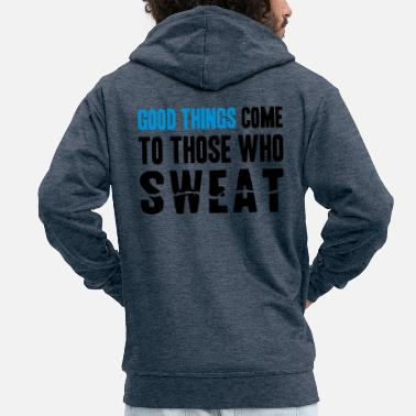 Laufen Good Things Come to Those Who Sweat - Männer Premium Kapuzenjacke