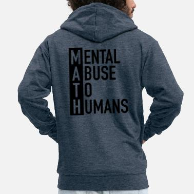 Mathematics MATH | Mental Abuse To Humans - Men's Premium Zip Hoodie