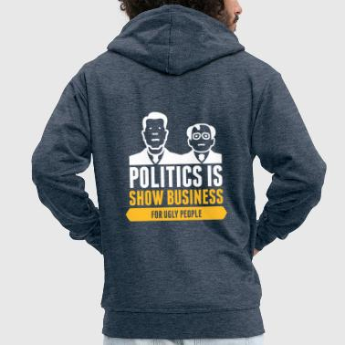 Politics Is Show Business For Ugly People - Men's Premium Hooded Jacket
