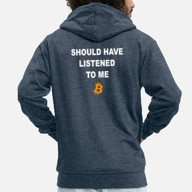 Should Have Listened To Me Bitcoin - Men's Premium Hooded Jacket