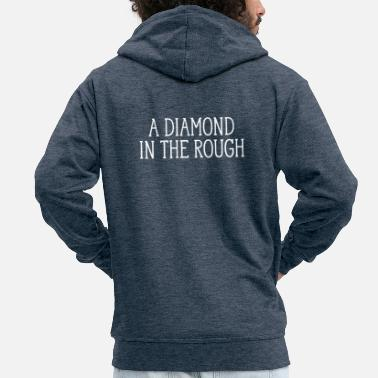 Rough A Diamond In The Rough - Men's Premium Hooded Jacket