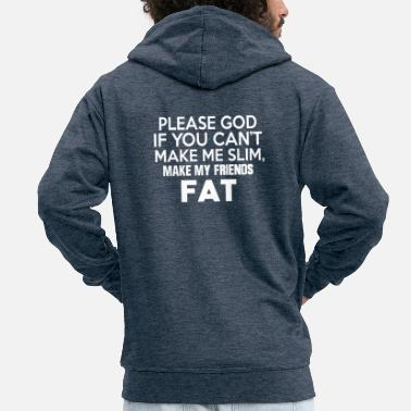 Me Please God If You Can't Make Me Slim - Men's Premium Zip Hoodie