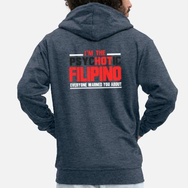 Filipino I'm The Psychotic Filipino - Men's Premium Hooded Jacket