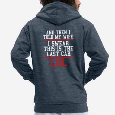 Relationship And Then I Told My Wife I Swear This Is The Last - Men's Premium Zip Hoodie