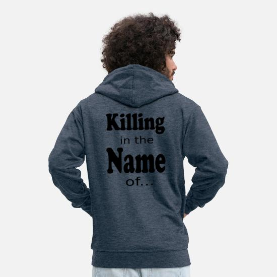 Kaboom Hoodies & Sweatshirts - killing in the name of ... - Men's Premium Zip Hoodie heather denim