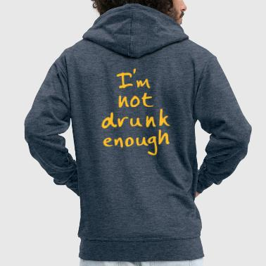 not drunk enough - Men's Premium Hooded Jacket