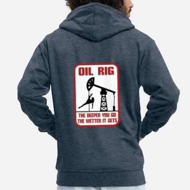 Oil Rig Oil Rig The Deeper You Go The Wetter It Gets Gift - Men's Premium Hooded Jacket