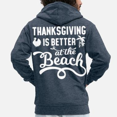 Gear Thanksgiving Is Better At The Beach Family Cruise - Men's Premium Zip Hoodie