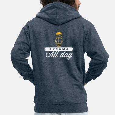 Bed Underwear Throughout The Day In Your Pajamas! - Men's Premium Zip Hoodie