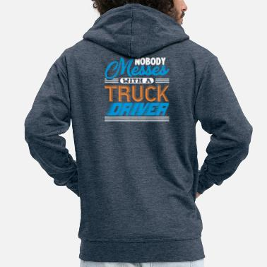 Semitruck Nobody Messes With A Truck Driver - Men's Premium Zip Hoodie