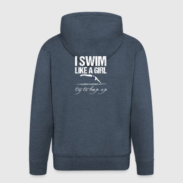 I swim like a girl. Stay better! - Men's Premium Hooded Jacket