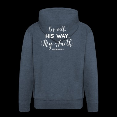 His will, his way, my faith - Jeremiah 29; 11 - Men's Premium Hooded Jacket