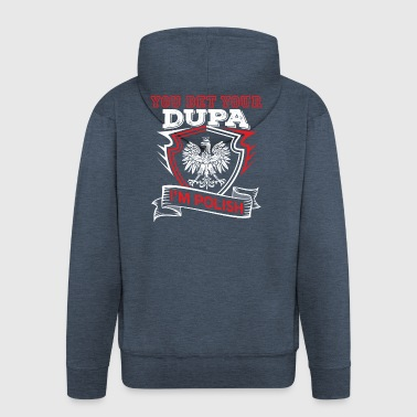 You Bet Your Sweet Dupa In Polish - Men's Premium Hooded Jacket