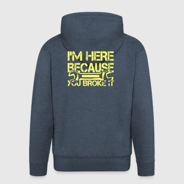 I am here because you destroyed it - Men's Premium Hooded Jacket