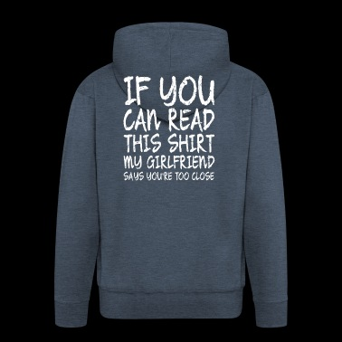 IF YOU CAN READ THIS SHIRT MY GIRLFRIEND SAYS YOU - Männer Premium Kapuzenjacke