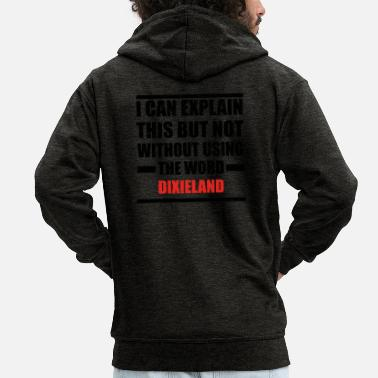 Dixieland Can explain relationship born love DIXIELAND - Men's Premium Hooded Jacket