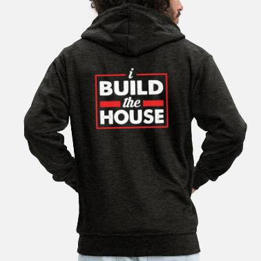 House Building I build the house - I build a house - Men's Premium Zip Hoodie