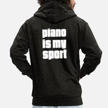 Piano Piano is my sport gift for piano players - Men's Premium Hooded Jacket