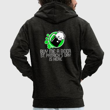 Buy me a beer, St. Patrick's Day is here - Men's Premium Hooded Jacket