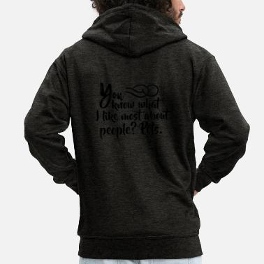 Sarcastic You Know What I Like Most About People? Pets - Men's Premium Zip Hoodie