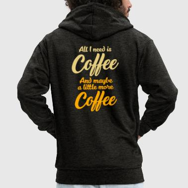 All I need is Coffee Coffee Espresso Latte - Men's Premium Hooded Jacket