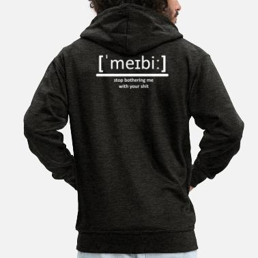 MAYBE - stop bothering me with your shit - Men's Premium Zip Hoodie