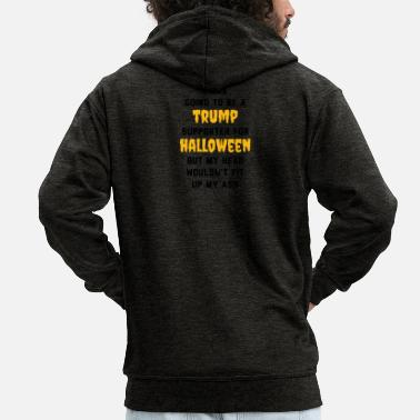 Birthday I Was Goint To Be a Trump Supporter For Halloween - Men's Premium Zip Hoodie